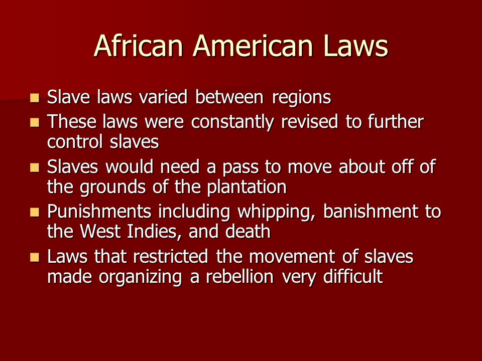 African American Laws Slave laws varied between regions