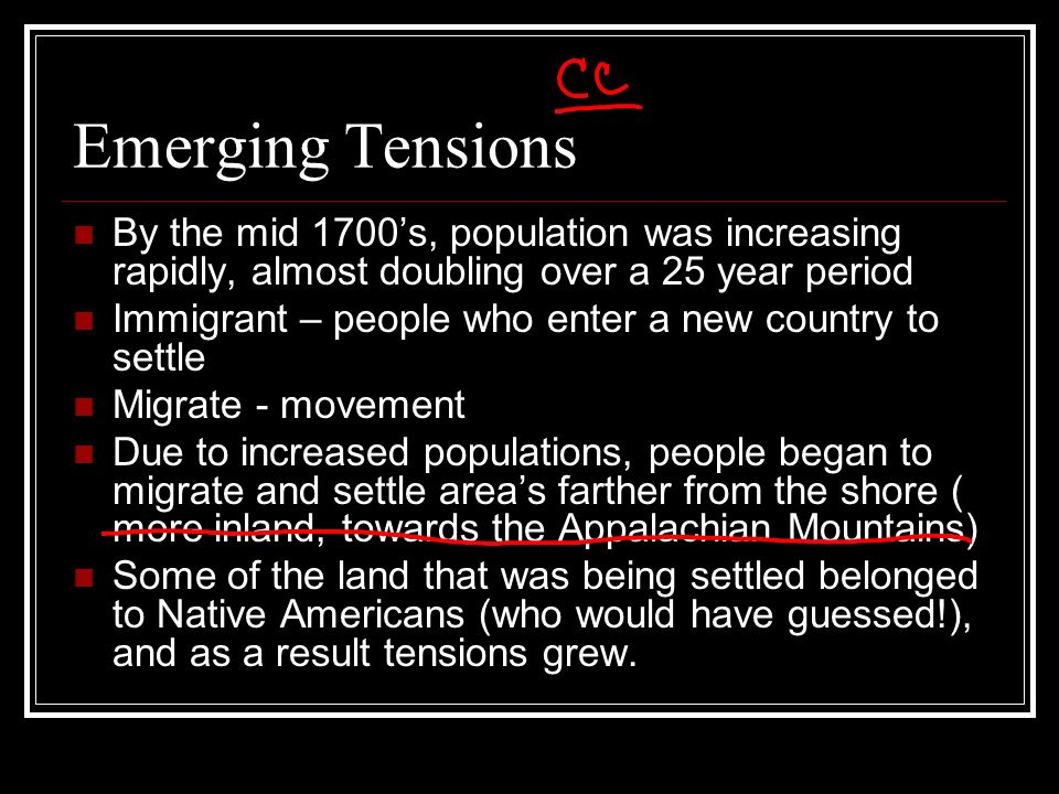 Emerging Tensions By the mid 1700's, population was increasing rapidly, almost doubling over a 25 year period.