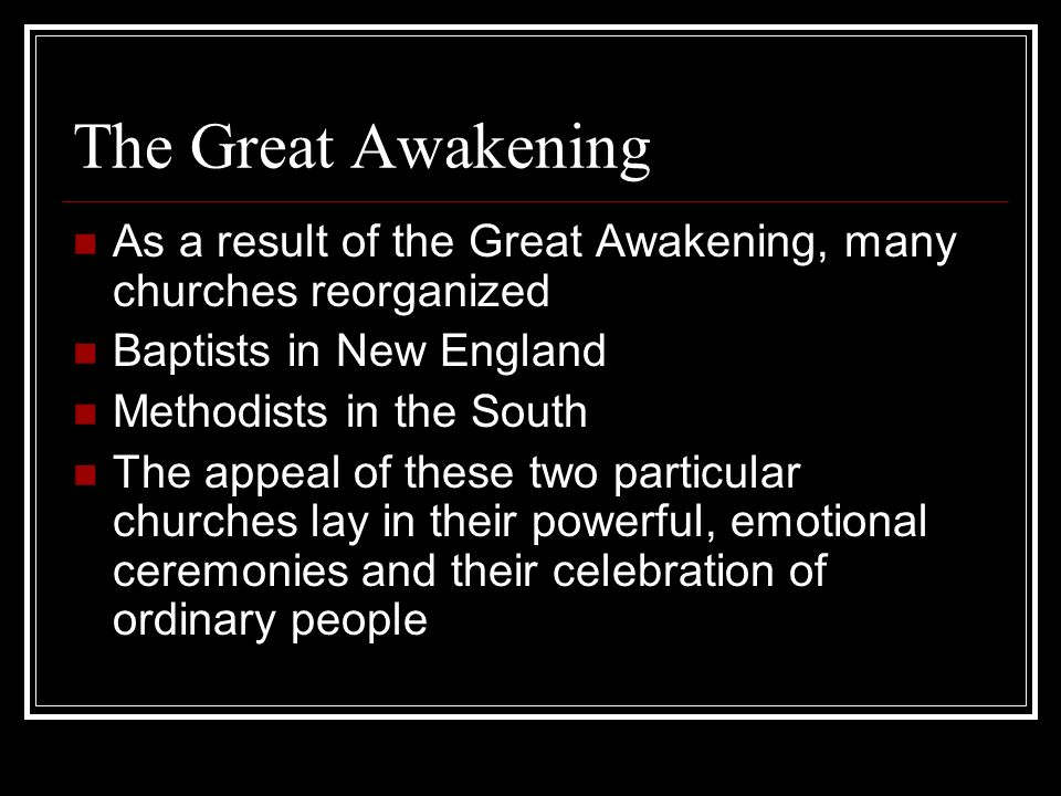 The Great Awakening As a result of the Great Awakening, many churches reorganized. Baptists in New England.