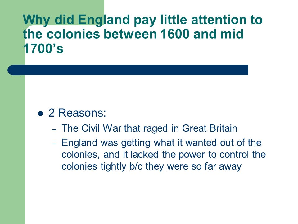 Why did England pay little attention to the colonies between 1600 and mid 1700's