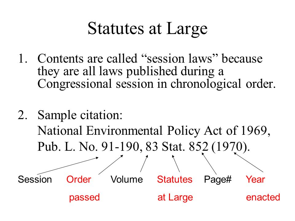 Statutes at Large Contents are called session laws because they are all laws published during a Congressional session in chronological order.