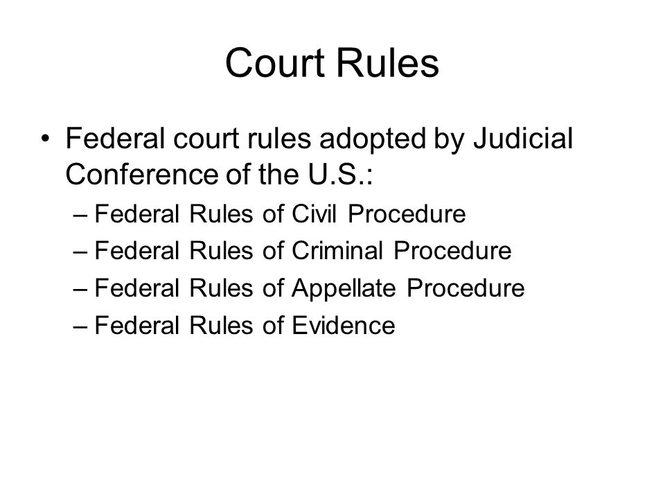 Court Rules Federal court rules adopted by Judicial Conference of the U.S.: Federal Rules of Civil Procedure.