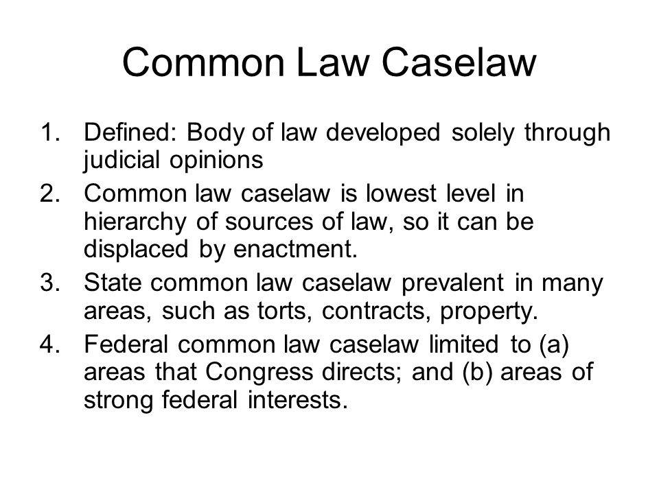 Common Law Caselaw Defined: Body of law developed solely through judicial opinions.