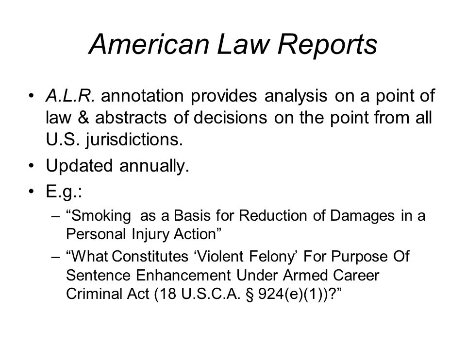 American Law Reports A.L.R. annotation provides analysis on a point of law & abstracts of decisions on the point from all U.S. jurisdictions.