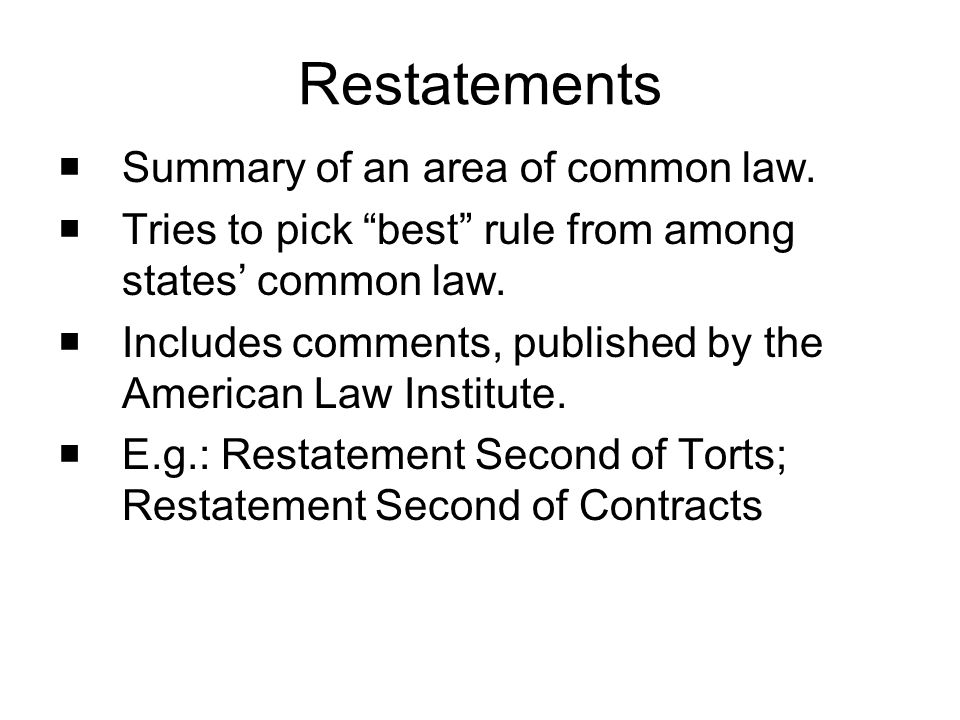 Restatements Summary of an area of common law.