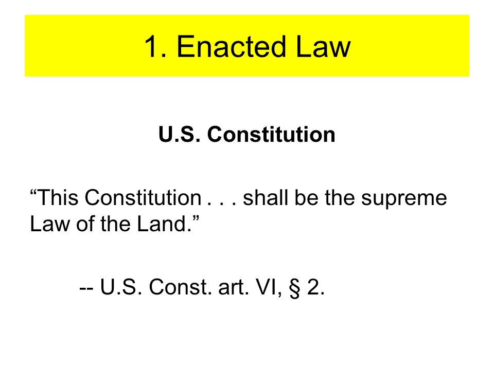1. Enacted Law U.S. Constitution