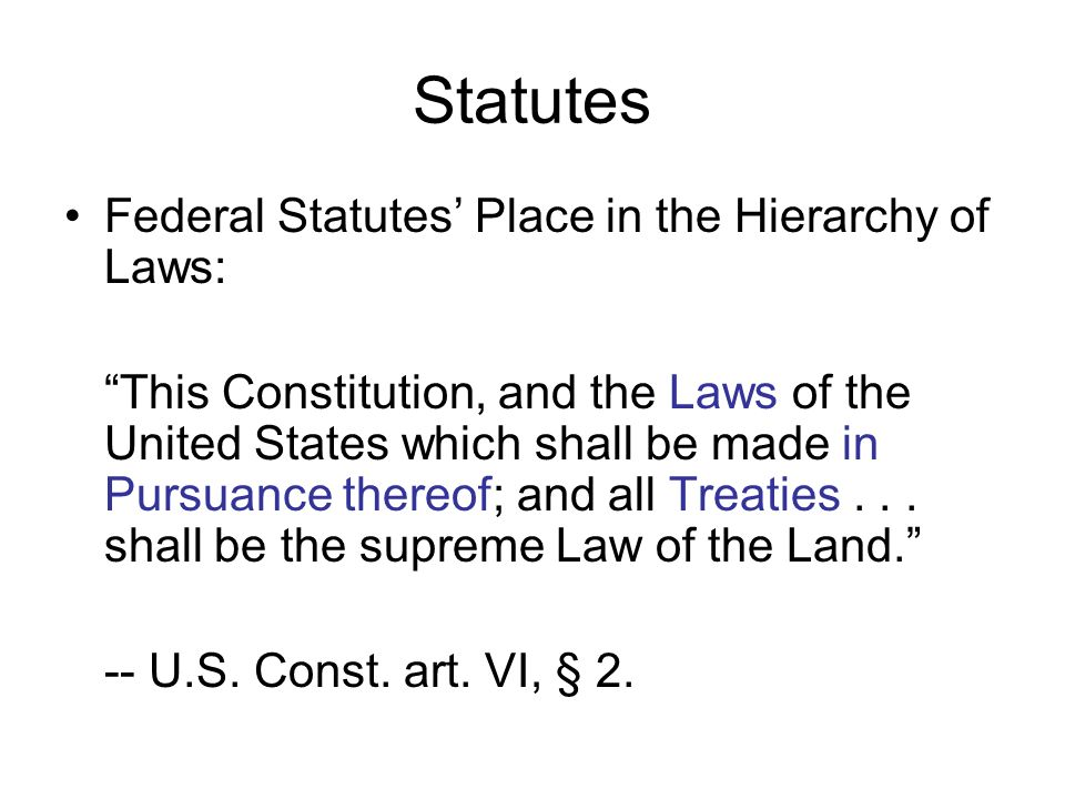 Statutes Federal Statutes' Place in the Hierarchy of Laws: