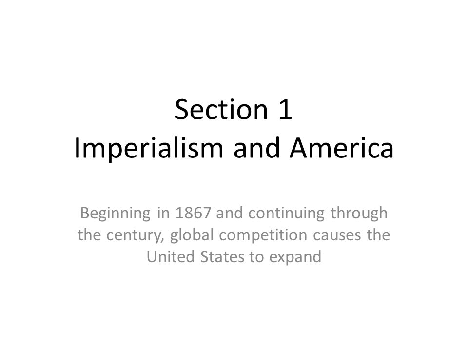 Section 1 Imperialism and America