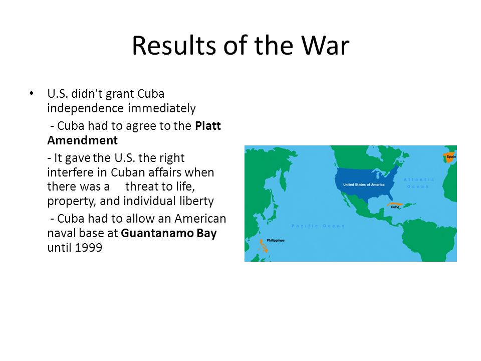Results of the War U.S. didn t grant Cuba independence immediately