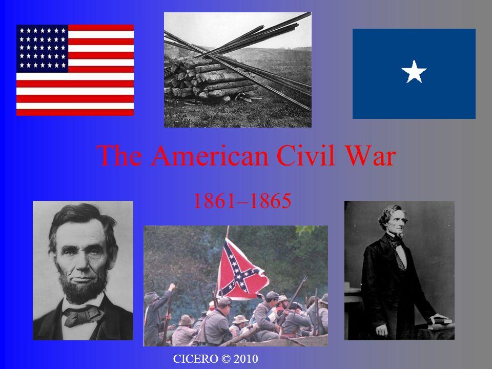 The American Civil War 1861–1865 CICERO © 2010
