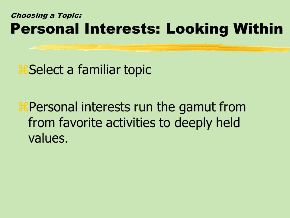 Choosing a Topic: Personal Interests: Looking Within