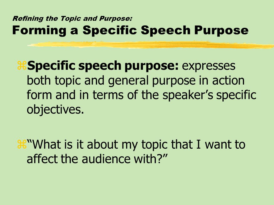 Refining the Topic and Purpose: Forming a Specific Speech Purpose