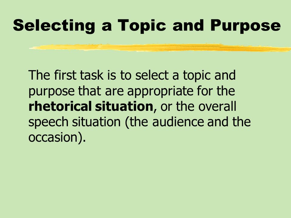 Selecting a Topic and Purpose