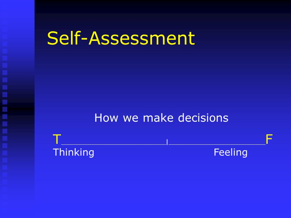 Self-Assessment How we make decisions. T_____________________________|___________________________F.