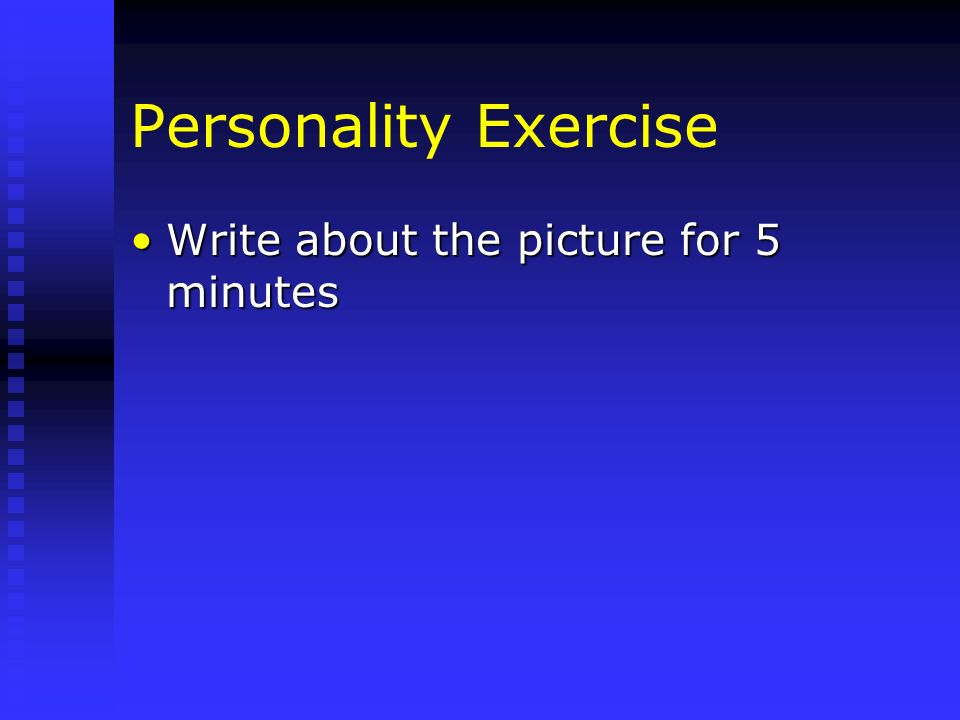 Personality Exercise Write about the picture for 5 minutes