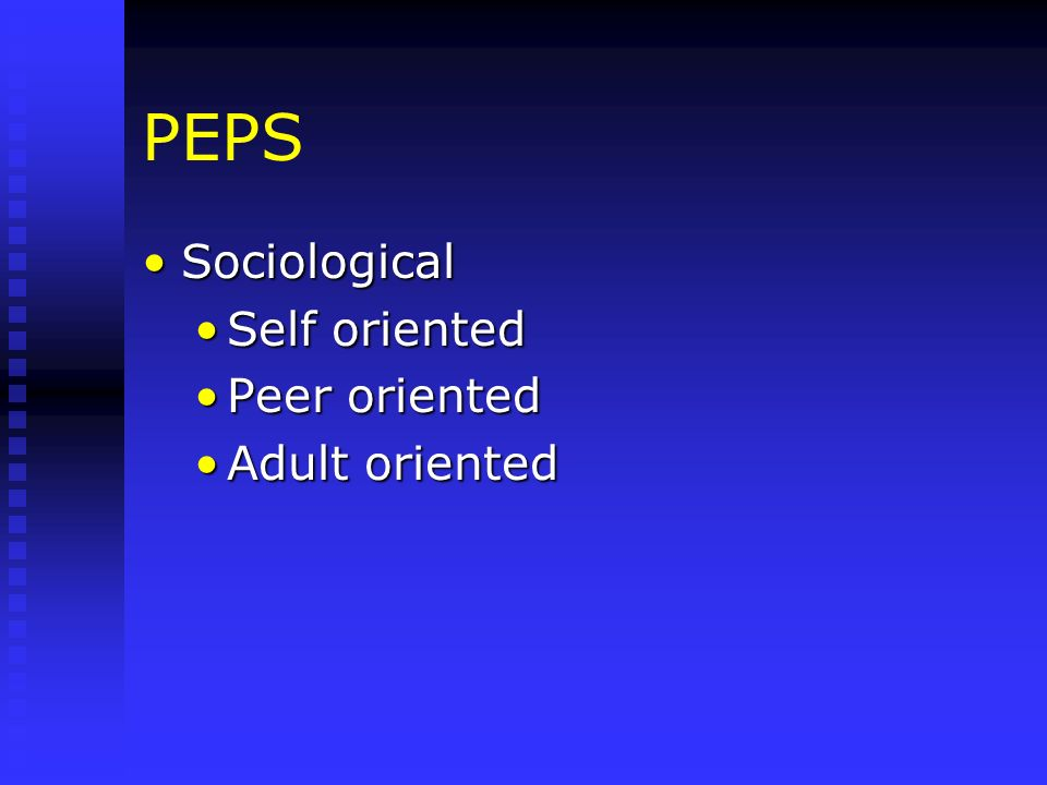 PEPS Sociological Self oriented Peer oriented Adult oriented