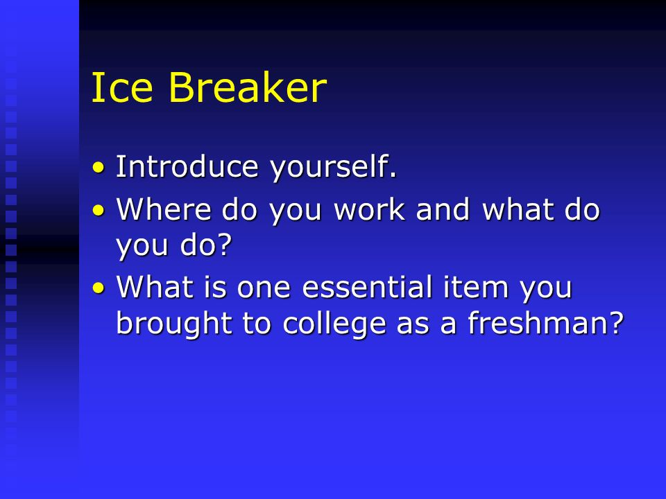 Ice Breaker Introduce yourself. Where do you work and what do you do