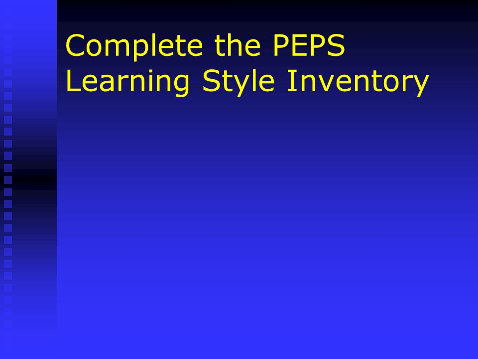 Complete the PEPS Learning Style Inventory