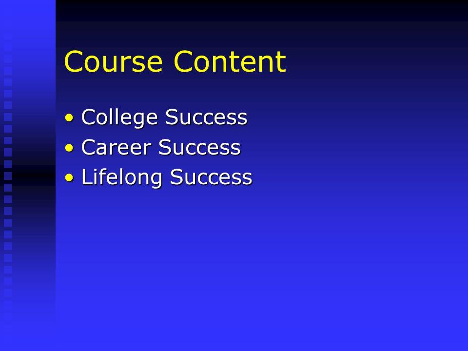 Course Content College Success Career Success Lifelong Success