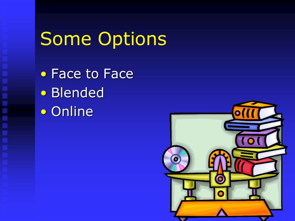 Some Options Face to Face Blended Online