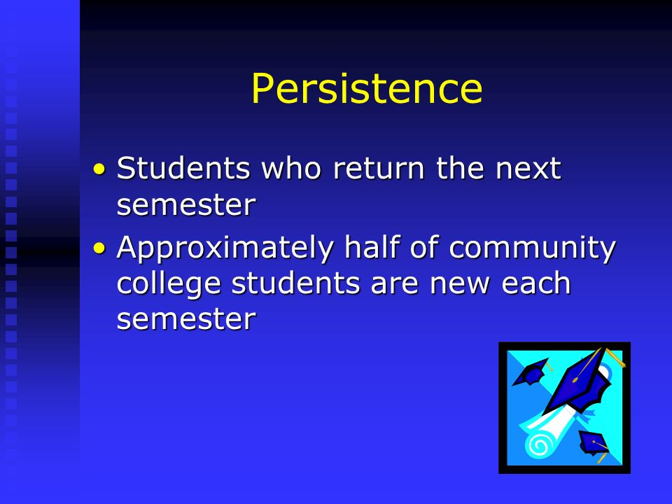Persistence Students who return the next semester