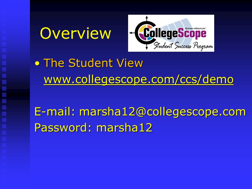 Overview The Student View www.collegescope.com/ccs/demo
