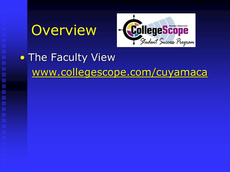 Overview The Faculty View www.collegescope.com/cuyamaca