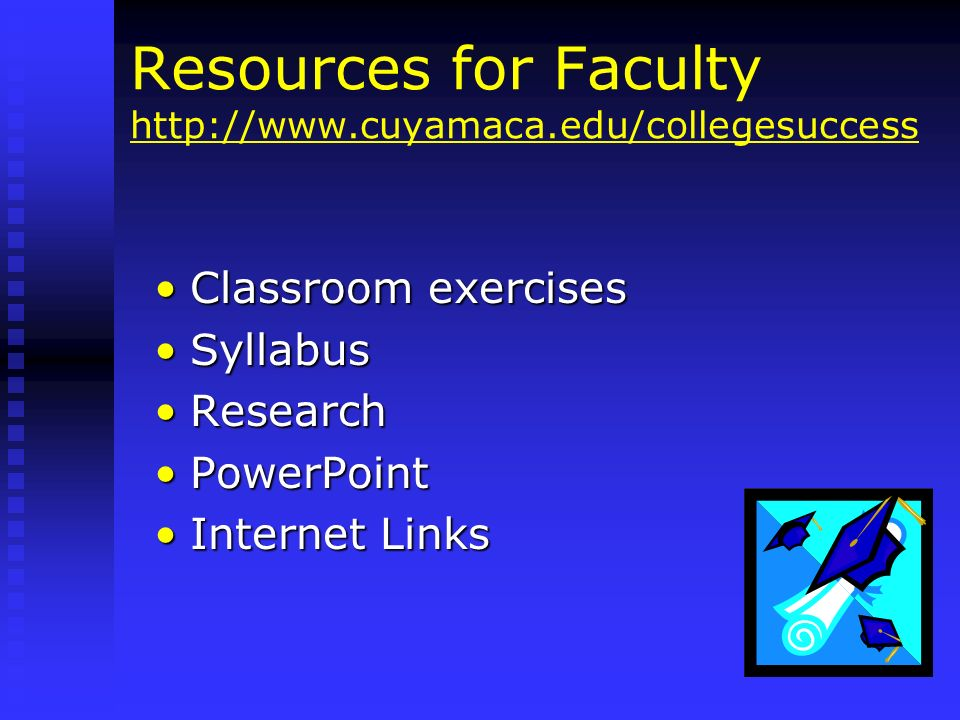 Resources for Faculty http://www.cuyamaca.edu/collegesuccess