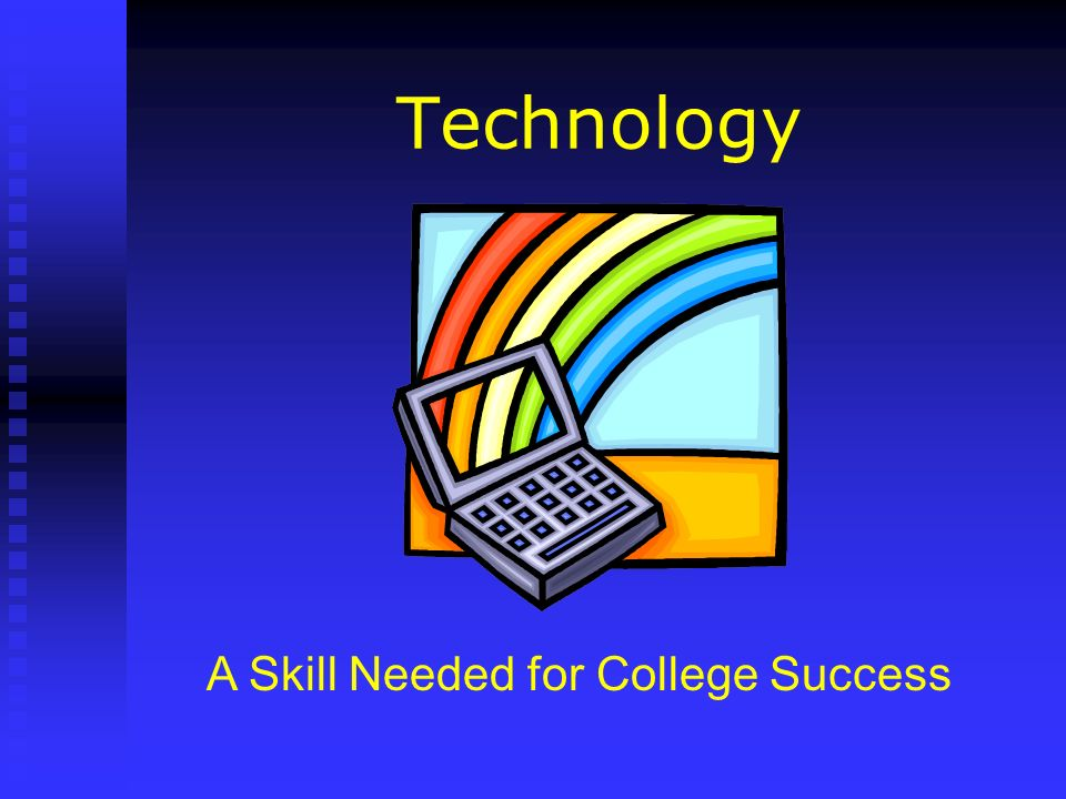 Technology A Skill Needed for College Success