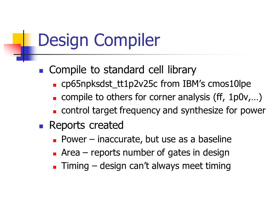 Design Compiler Compile to standard cell library Reports created