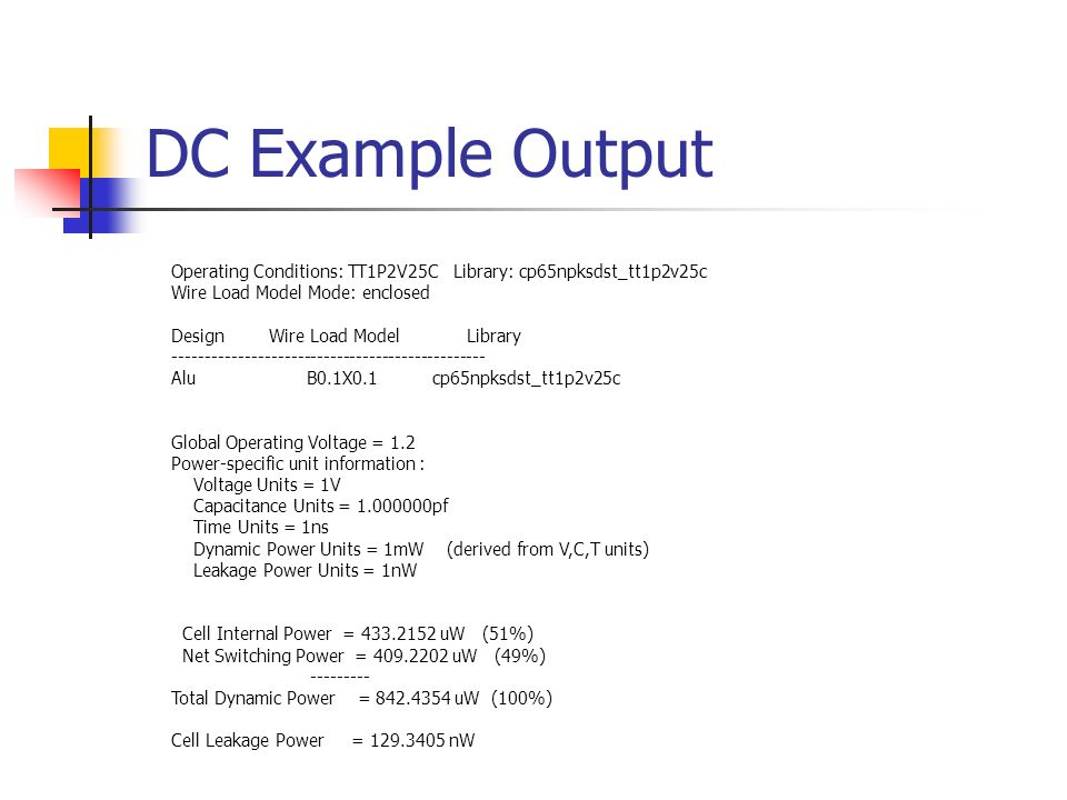 DC Example Output Operating Conditions: TT1P2V25C Library: cp65npksdst_tt1p2v25c. Wire Load Model Mode: enclosed.