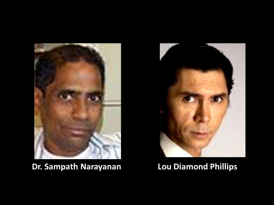 Dr. Sampath Narayanan Lou Diamond Phillips