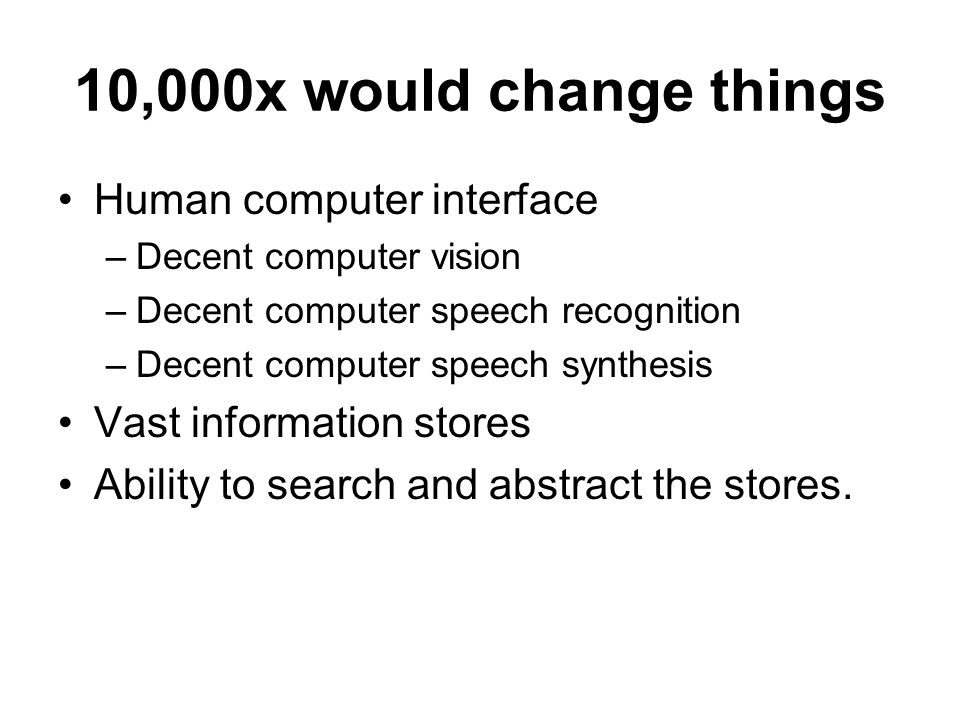 10,000x would change things Human computer interface