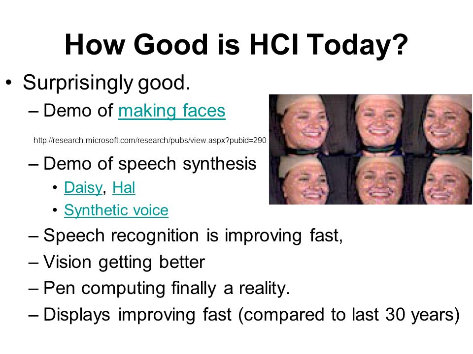 How Good is HCI Today Surprisingly good. Demo of making faces