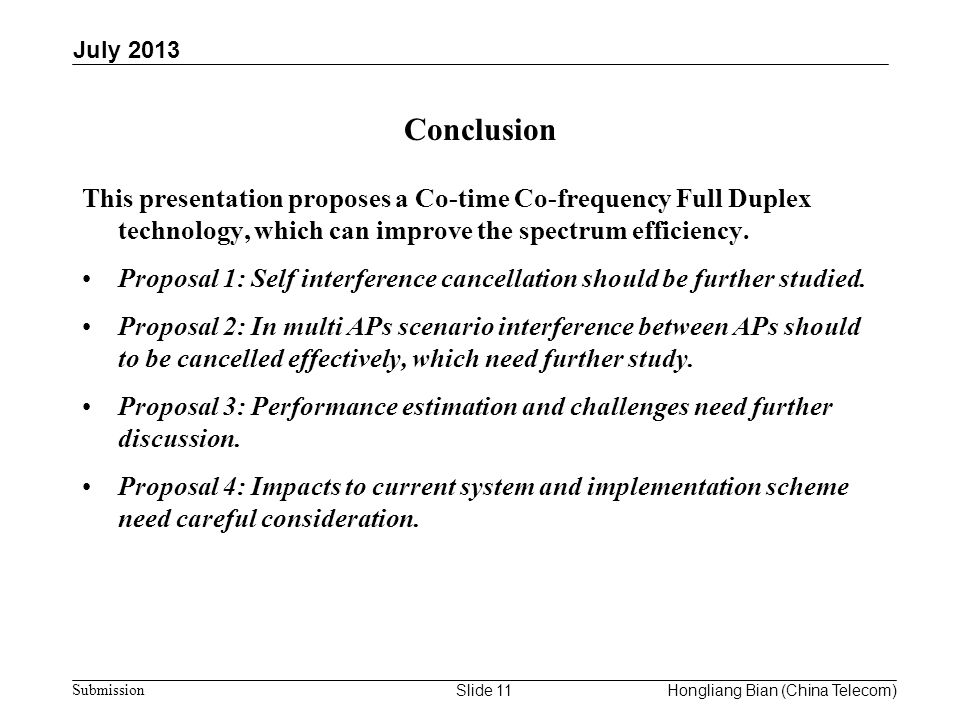 July 2013 Conclusion. This presentation proposes a Co-time Co-frequency Full Duplex technology, which can improve the spectrum efficiency.