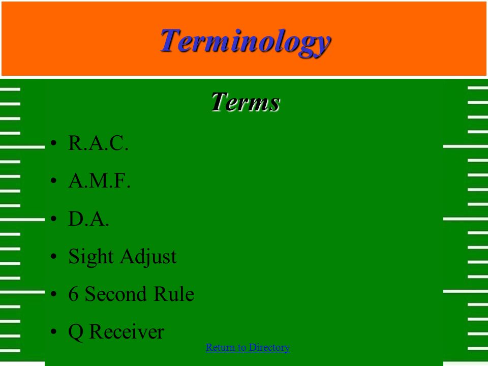 Terminology Terms R.A.C. A.M.F. D.A. Sight Adjust 6 Second Rule