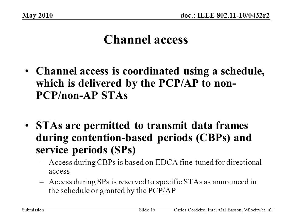 May 2010 Channel access. Channel access is coordinated using a schedule, which is delivered by the PCP/AP to non-PCP/non-AP STAs.
