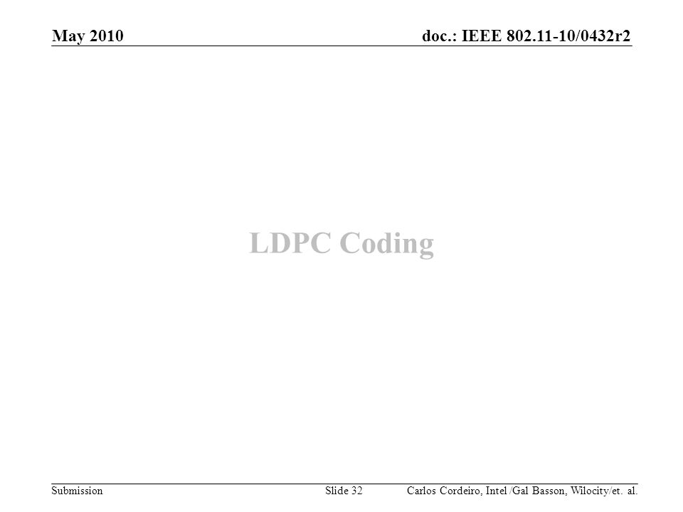 May 2010 LDPC Coding Carlos Cordeiro, Intel /Gal Basson, Wilocity/et. al.