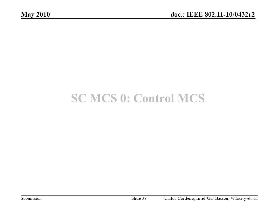 May 2010 SC MCS 0: Control MCS Carlos Cordeiro, Intel /Gal Basson, Wilocity/et. al.