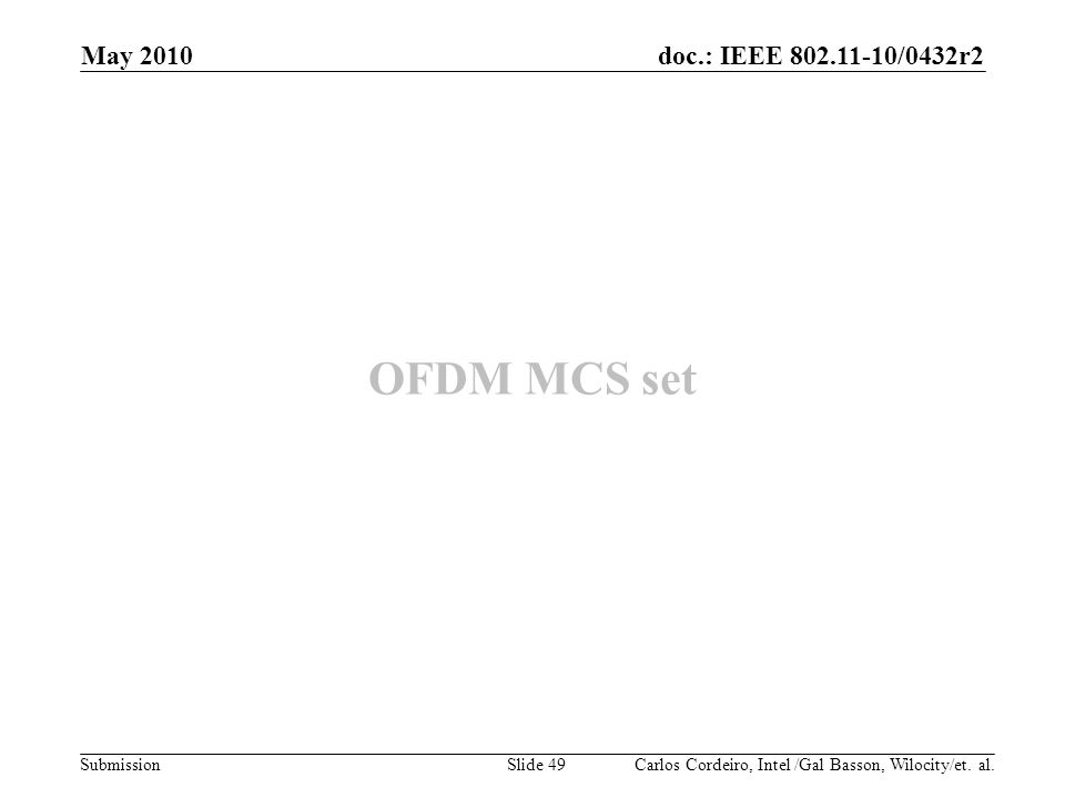 May 2010 OFDM MCS set Carlos Cordeiro, Intel /Gal Basson, Wilocity/et. al.