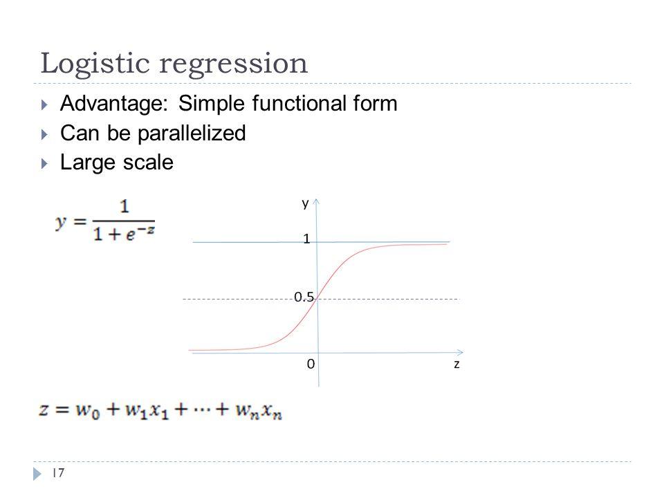 Logistic regression Advantage: Simple functional form
