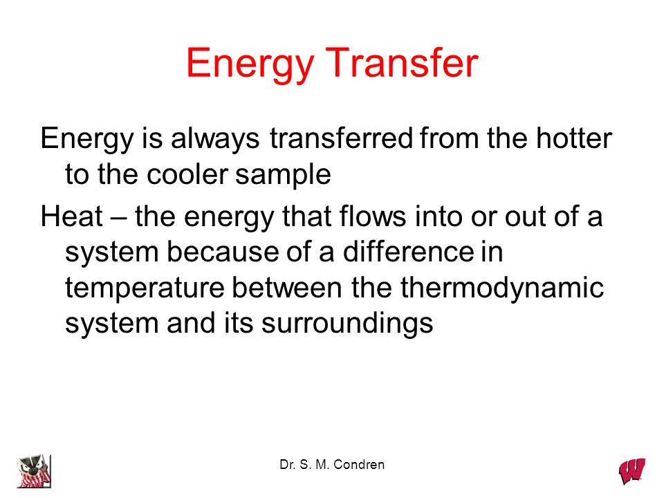 Energy Transfer Energy is always transferred from the hotter to the cooler sample.
