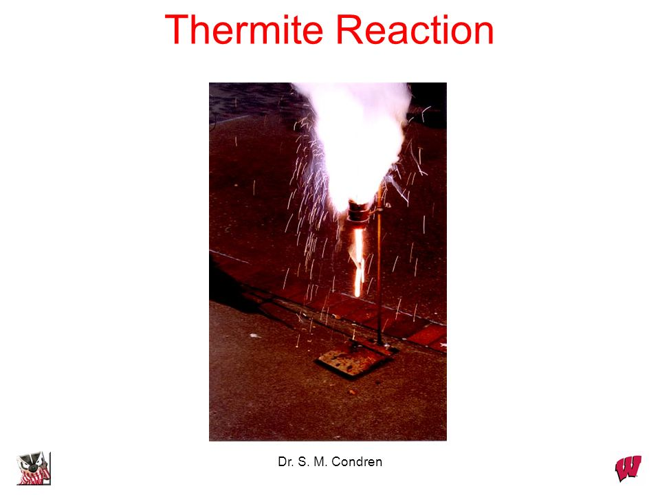 Thermite Reaction Dr. S. M. Condren