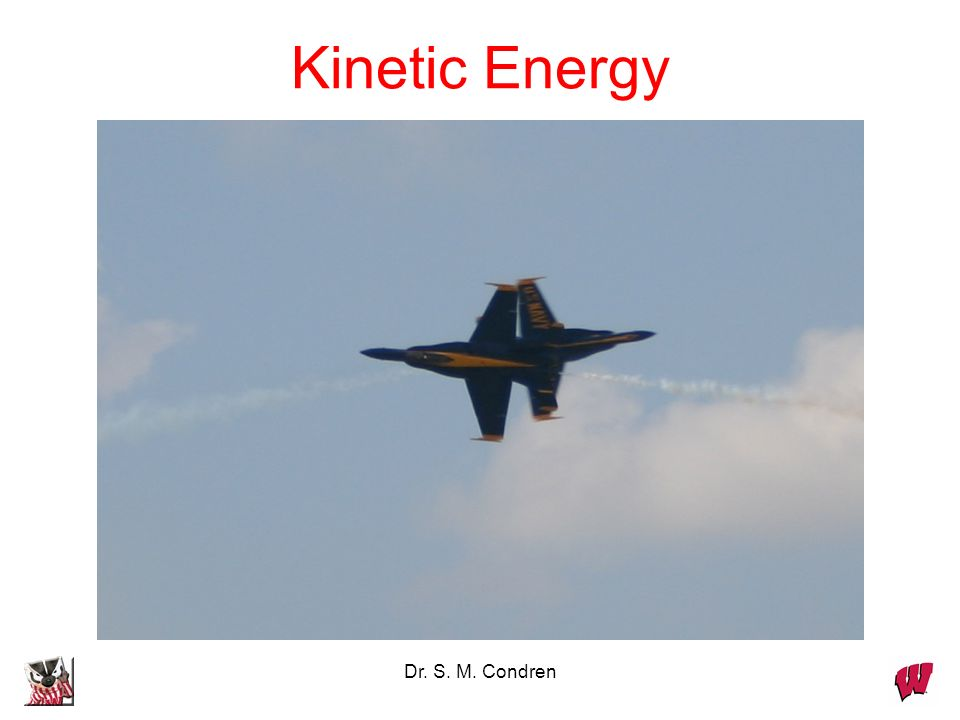 Kinetic Energy Dr. S. M. Condren