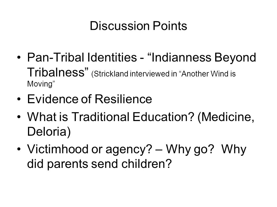 Discussion PointsPan-Tribal Identities - Indianness Beyond Tribalness (Strickland interviewed in Another Wind is Moving
