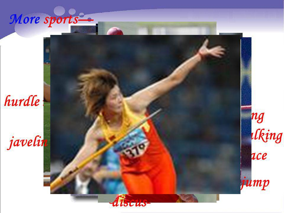 More sports— hurdle race running race walking javelin relay race shot long jump high jump discus