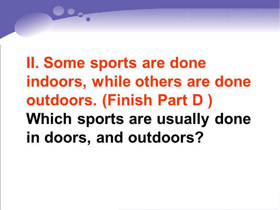 II. Some sports are done indoors, while others are done outdoors