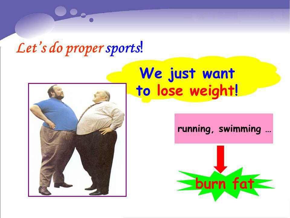 We just want to lose weight!