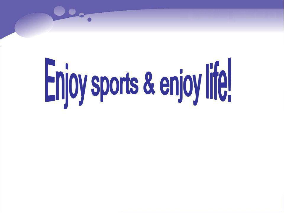 Enjoy sports & enjoy life!
