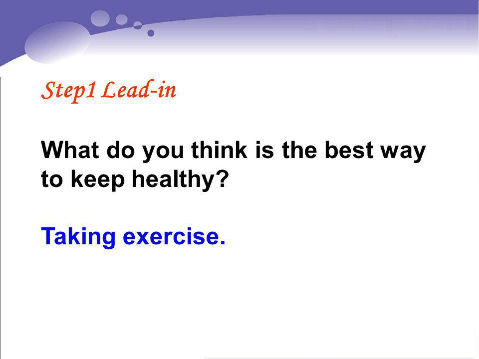 Step1 Lead-in What do you think is the best way to keep healthy